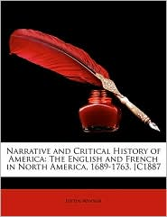 Narrative and Critical History of America: The English and French in North America, 1689-1763. [N887 - Justin Winsor
