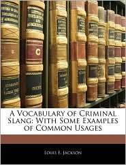 A Vocabulary of Criminal Slang: With Some Examples of Common Usages - Louis E. Jackson
