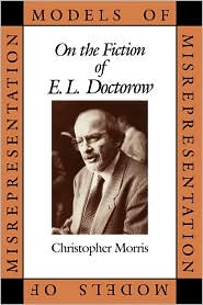 Models of Misrepresentation: On the Fiction of E.L. Doctorow - Christopher Morris