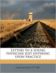 Letters to a young physician just entering upon practice - James Jackson