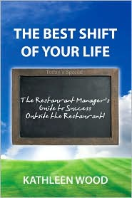 The BEST Shift of Your Life: The Restaurant Manager's Guide to Success outside the Restaurant! - Kathleen Wood