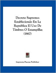 Decreto Supremo: Estableciendo En La Republica El Uso De Timbres O Estampillas (1867) - Imprenta Pacena Publisher