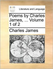 Poems by Charles James, ... Volume 1 of 2 - Charles James