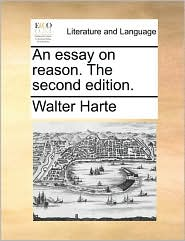An essay on reason. The second edition. - Walter Harte