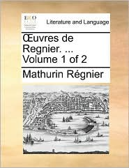 uvres de Regnier. ... Volume 1 of 2 - Mathurin R gnier