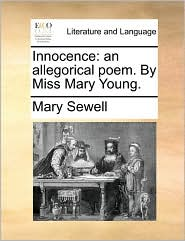Innocence: an allegorical poem. By Miss Mary Young. - Mary Sewell