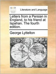 Letters from a Persian in England, to his friend at Ispahan. The fourth edition.