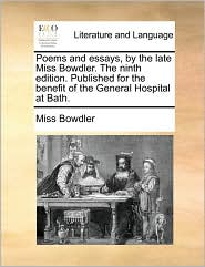 Poems and essays, by the late Miss Bowdler. The ninth edition. Published for the benefit of the General Hospital at Bath. - Miss Bowdler