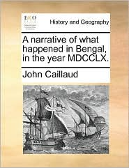 A narrative of what happened in Bengal, in the year MDCCLX. - John Caillaud