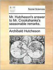 Mr. Hutcheson's Answer to Mr. Crookshanks's Seasonable Remarks.