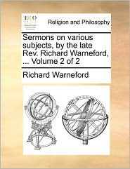 Sermons on various subjects, by the late Rev. Richard Warneford, ... Volume 2 of 2 - Richard Warneford