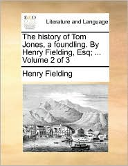 The history of Tom Jones, a foundling. By Henry Fielding, Esq; . Volume 2 of 3 - Henry Fielding