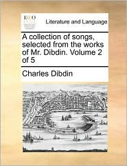 A collection of songs, selected from the works of Mr. Dibdin. Volume 2 of 5 - Charles Dibdin