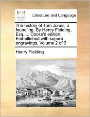 The history of Tom Jones, a foundling. By Henry Fielding, Esq. . Cooke's edition. Embellished with superb engravings. Volume 2 of 3 - Henry Fielding