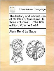 The History and Adventures of Gil Blas of Santillane. in Three Volumes. . the Fifth Edition. Volume 1 of 4 - Alain Rene Le Sage
