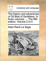 The History and Adventures of Gil Blas of Santillane. in Three Volumes. ... the Fifth Edition. Volume 2 of 4 - Alain Rene Le Sage