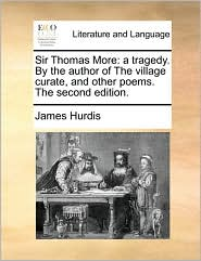 Sir Thomas More: a tragedy. By the author of The village curate, and other poems. The second edition. - James Hurdis