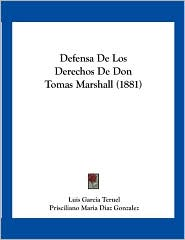 Defensa De Los Derechos De Don Tomas Marshall (1881) - Luis Garcia Teruel, Prisciliano Maria Diaz Gonzalez (Introduction)