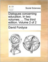 Dialogues concerning education. In two volumes. ... The third edition. Volume 2 of 2 - David Fordyce