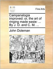 Campanalogia improved: or, the art of ringing made easie: . By J.D. and C.M. . - John Doleman