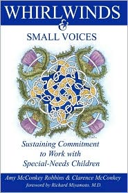 WHIRLWINDS & SMALL VOICES: Sustaining Commitment to Work with Special-Needs Children - Amy McConkey Robbins, Clarence McConkey, Foreword by Richard Miyamoto