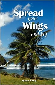Spread Your Wings and Fly - Ngoma Bishop