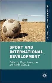 Sport and International Development - Roger Levermore (Editor), Aaron Beacom (Editor)