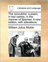 The concubine: a poem, in two cantos, in the manner of Spenser. A new edition, with alterations. - William Julius Mickle