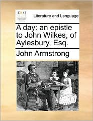 A day: an epistle to John Wilkes, of Aylesbury, Esq.