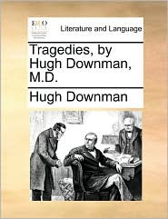 Tragedies, by Hugh Downman, M.D. - Hugh Downman