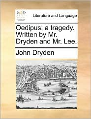 Oedipus: a tragedy. Written by Mr. Dryden and Mr. Lee. - John Dryden