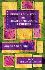 Pioneer Ministry and Fresh Expressions of the Church - Angela Shier-Jones
