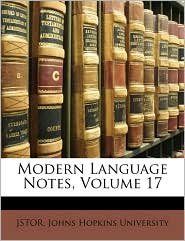 Modern Language Notes, Volume 17 - Johns Hopkins University, Created by Hopkins Univer Johns Hopkins University