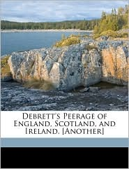 Debrett's Peerage of England, Scotland, and Ireland. [Another] - John Debrett