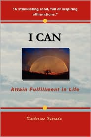 I Can: Attain Fulfillment in Life - Katherine Estrada