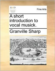 A Short Introduction to Vocal Musick. - Granville Sharp
