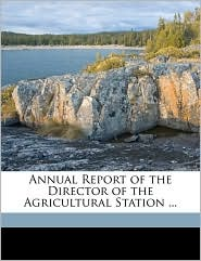 Annual Report of the Director of the Agricultural Station. - Rhode Island Agricultural Exper Station