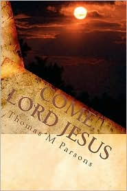 Come, Lord Jesus: Understanding Revelation - Thomas M. Parsons