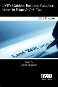 BVR's Guide to Business Valuation Issues in Estate and Gift Tax Law: 2010 Edition - Linda L. Trugman (Editor)