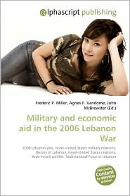 Military And Economic Aid In The 2006 Lebanon War - Frederic P. Miller