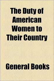 The Duty Of American Women To Their Country - General Books