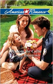 A Mom for Callie (Harlequin American Romance #1315) - Laura Bradford