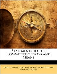 Statements to the Committee of Ways and Means