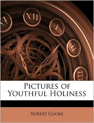 Pictures of Youthful Holiness - Robert Cooke