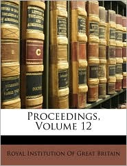 Proceedings, Volume 12 - Created by Inst Royal Institution of Great Britain