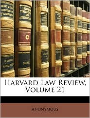 Harvard Law Review, Volume 21 - Anonymous