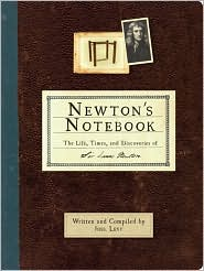 Newton's Notebook: The Life, Times, and Discoveries of Isaac Newton