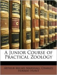 A Junior Course of Practical Zoology - Arthur Milnes Marshall, Charles Herbert Hurst