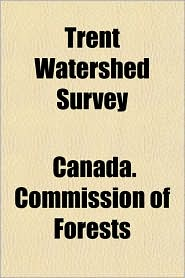 Trent Watershed Survey - Canada. Commission Of Forests