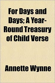 For Days and Days; A Year-Round Treasury of Child Verse - Annette Wynne